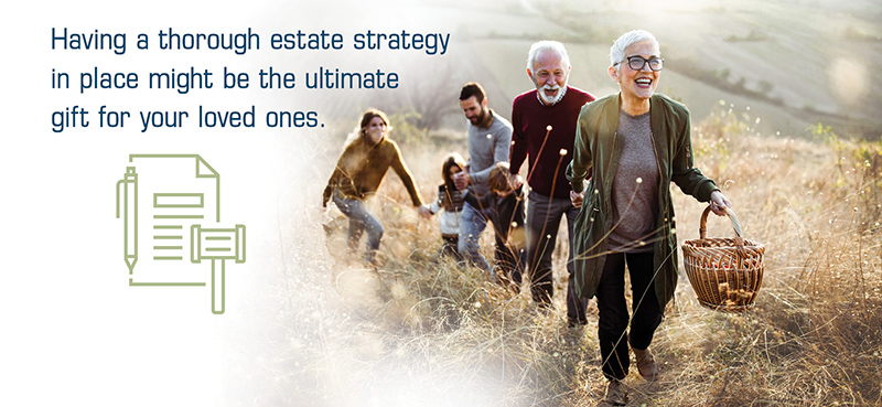Having a thorough estate strategy in place might be the ultimate gift for your loved ones.